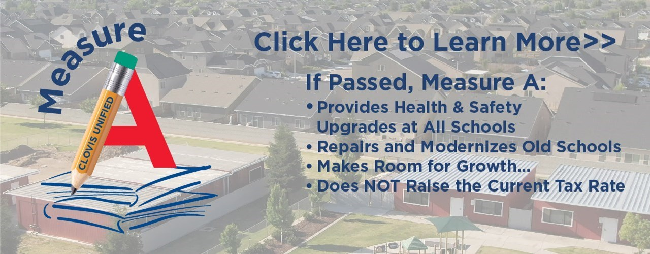If Passed, Measure A: Provides Health & Safety Upgrades at All Schools Repairs and Modernizes Old Schools Makes Room for Growth… Does NOT Raise the Current Tax Rate. Click Here to learn more